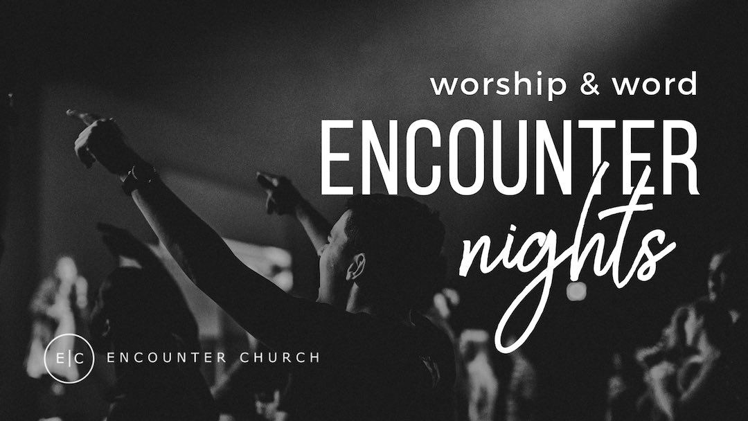 "People worshiping with their hands raised, text on top of image saying, ""Encounter Nights"""